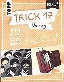 Trick 17 Pockezz – Umzug: 111 geniale Lifehacks für einen stressfreien Start im neuen Heim