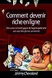 Comment devenir riche en ligne: Découvrez comment gagner de l'argent rapidement...