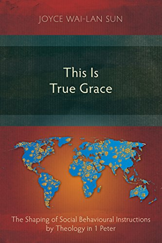 This Is True Grace: The Shaping of Social Behavioural Instructions by Theology in 1 Peter (English Edition)