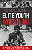 Elite Youth Wrestling: Your Blueprint to Helping Your Child Win on the Mat–And in Life