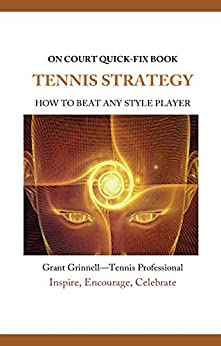 Tennis Strategy- Quick-Fix Book: How to Beat Any Style Player by [Grant Grinnell]