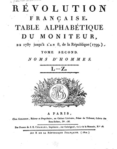 Révolution franc̜aise, Table alphabétique du Moniteur, de 1787 jusqu'à l'an 8, de la République (1799) - Tome Second (French Edition)
