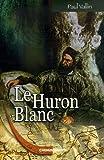 Le Huron blanc (Une histoire pour l'histoire)