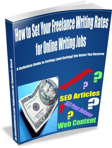 How to Set Your Freelance Writing Rates for Online Writing Jobs: A Definitive Guide to Setting [and Getting] the Rates You Deserve (English Edition)