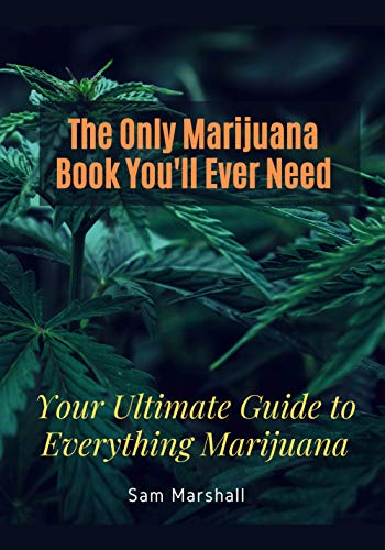 The Only Marijuana Book You'll Ever Need: Your Ultimate Guide to Everything Marijuana (English Edition)
