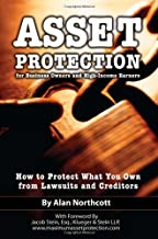 Asset Protection for Business Owners and High-Income Earners: How to Protect What You Own from Lawsuits and Creditors