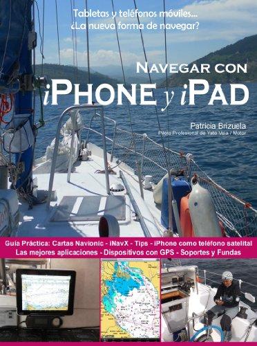 Navegar con iPhone y iPad. (de la Serie: Smartphones y tabletas a bordo: La nueva forma de navegar? nº 1) (Spanish Edition)
