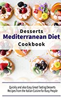 Mediterranean Diet Desserts Cookbook: Quickly and also Easy Great Tasting Desserts Recipes from the Italian Cuisine for Busy People