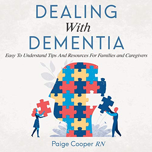 Dealing with Dementia Easy to Understand Tips and Resources for Families and Caregivers cover art