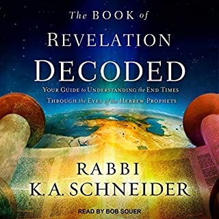 The Book of Revelation Decoded     Your Guide to Understanding the End Times Through the Eyes of the Hebrew Prophets              By:                                                                                                                                 Rabbi K.A. Schneider,                                                                                        Mike Bickle - foreword                               Narrated by:                                                                                                                                 Bob Souer                      Length: 7 hrs     Not rated yet     Overall 0.0