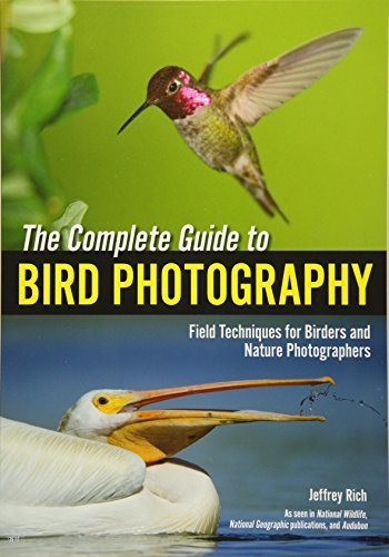 The Complete Guide to Bird Photography: Field Techniques for Birders and Nature Photographers