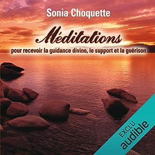 Méditations pour recevoir la guidance divine, support et guérison                   De :                                                                                                                                 Sonia Choquette                               Lu par :                                                                                                                                 Danièle Panneton                      Durée : 2 h et 27 min     8 notations     Global 4,4