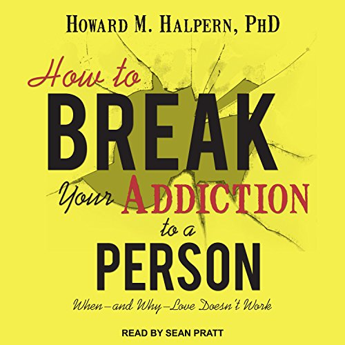 Page de couverture de How to Break Your Addiction to a Person