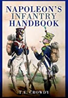 Napoleon's Infantry Handbook: An Essential Guide to Life in the Grand Army