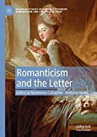 Romanticism and the Letter (Palgrave Studies in the Enlightenment, Romanticism and Cultures of Print)