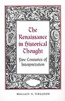 The Renaissance in Historical Thought: Five Centuries of Interpretation (Rsart: Renaissance Society of America Reprint Text Series)
