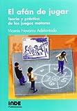 El Afán De Jugar: Teoría y práctica de los juegos motores: 024 (PEDAGOGIA DE LA EDUCACION FISICA Y EL DEPORTE)