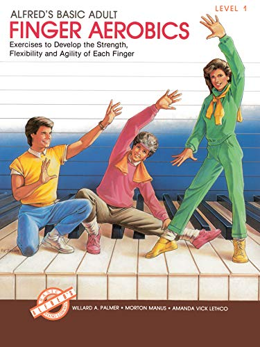 Alfred's Basic Adult Piano Course Finger Aerobics, Bk 1: Exercises to Develop the Strength, Flexibility, and Agility of Each Finger (Alfred's Basic Piano Library)