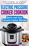 Electric Pressure Cooker Cookbook: Quick and Easy Pressure Cooker Recipes (Fix, Cook, Serve)