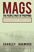 MAGS: The People Part of Prepping: How to Plan, Build, and Organize a Mutual Assistance Group in a Survival Situation