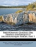 Bibliographie Generale Des Travaux Historiques Et Archeologiques Publies, Part 1 (French Edition)