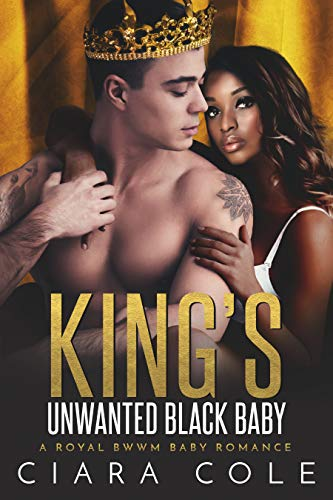 King's Unwanted Baby: A Royal BWWM Baby Romance (King's Unknown Babies Book 3) (English Edition)