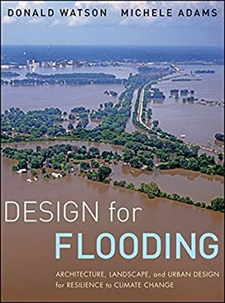 Design for Flooding: Architecture, Landscape, and Urban Design for Resilience to Climate Change by Donald Watson Michele Adams(2010-11-23)