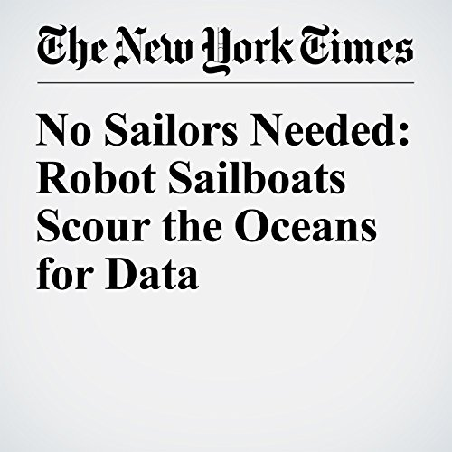 No Sailors Needed: Robot Sailboats Scour the Oceans for Data                   By:                                                                                                                                 John Markoff                               Narrated by:                                                                                                                                 Kristi Burns                      Length: 5 mins     Not rated yet     Overall 0.0