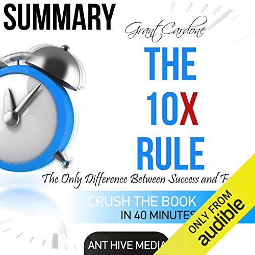 Couverture de Summary Grant Cardone's The 10X Rule: The Only Difference Between Success and Failure