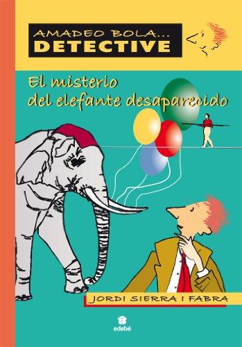 El misterio del elefante desaparecido (AMADEO BOLA ... DETECTIVE)
