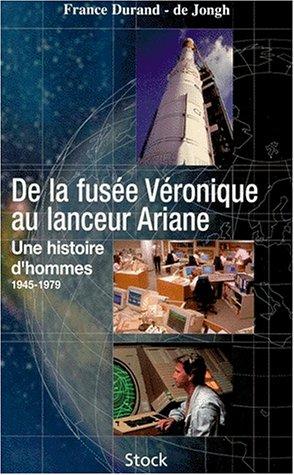 De la Fusée Véronique au lanceur Ariane: Une histoire d'hommes 1945-1979