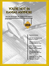 You re Not In Kansas Anymore : Success Strategies For Today s Workplace