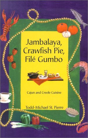 Jambalaya, Crawfish Pie, File Gumbo: Cajun and Creole Cuisine