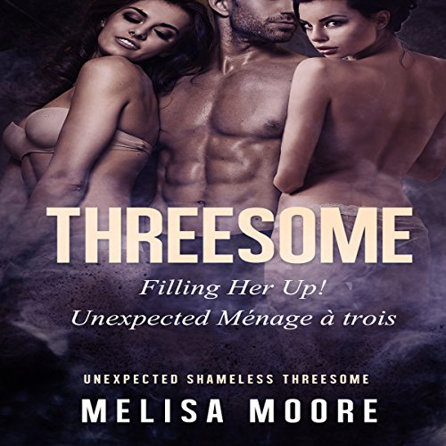 Threesome: Filling Her Up! Unexpected Ménage à Trois audiobook cover art