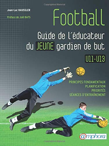 Football - Guide de l'éducateur du jeune gardien de but U11-U13
