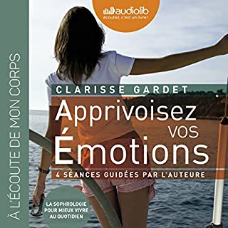 Apprivoisez vos émotions     Pour mieux vivre au quotidien              De :                                                                                                                                 Clarisse Gardet                               Lu par :                                                                                                                                 Clarisse Gardet                      Durée : 1 h et 19 min     6 notations     Global 3,5