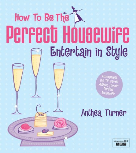 How to be the Perfect Housewife: Entertain in Style (English Edition)