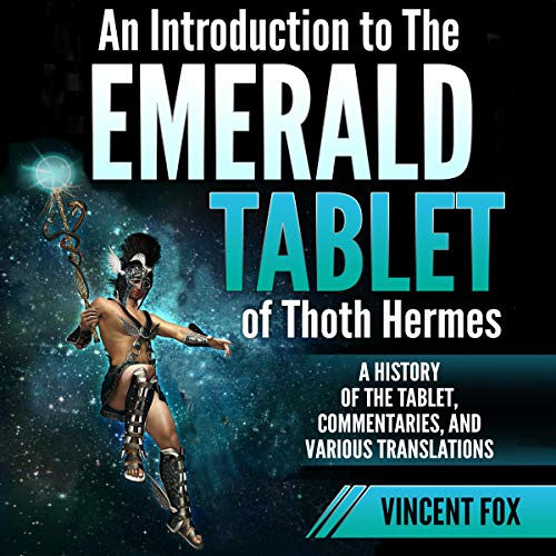 An Introduction to the Emerald Tablet of Thoth Hermes     A History of the Tablet, Commentaries, and Various Translations              By:                                                                                                                                 Vincent Fox                               Narrated by:                                                                                                                                 Mike Luoma                      Length: 3 hrs and 27 mins     Not rated yet     Overall 0.0
