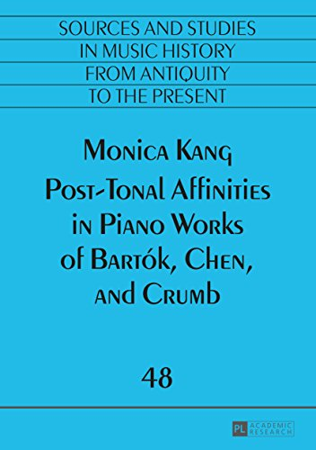 Post-Tonal Affinities in Piano Works of Bartók, Chen, and Crumb (Quellen und Studien zur Musikgeschichte von der Antike bis in die Gegenwart. Sources and ... to the Present Book 48) (English Edition)