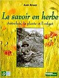 Le savoir en herbe - Autrefois, la plante et l'enfant
