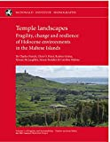 Temple Landscapes: Fragility, change and resilience of Holocene environments in the Maltese Islands (Fragility and Sustainability – Studies on Early Malta, the ERC-funded FRAGSUS Project) (Volume I)