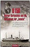 """U 156, Werner Hartenstein und die Versenkung der """"Laconia"""": Die groesste Rettungsaktion von Schiffbruechigen in der Seekriegsgeschichte"""