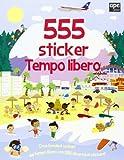 tempo libero. 555 sticker. con adesivi. ediz. illustrata