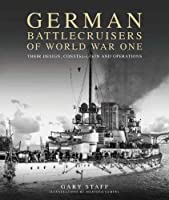 German Battlecruisers of World War One: Their Design, Construction and Operations