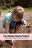 Fun Outdoor Science Projects: Outdoor Science Activities That Will Amaze Your Kids: Science Book for Kids (English Edition)