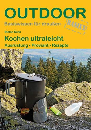 Kochen ultraleicht: Ausrüstung · Proviant · Rezepte (Basiswissen für draußen)