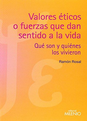 Valores éticos o fuerzas que dan sentido a la vida: Qué son y quiénes los vivieron (Psiche y Ethos) de Ramon Rosal Cortés (3 ene 2013) Tapa blanda