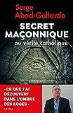 Secret maçonnique ou vérité catholique - Ce que j'ai découvert dans l'ombre des loges