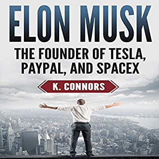 Elon Musk     The Founder of Tesla, Paypal, and Space X              By:                                                                                                                                 K. Connors                               Narrated by:                                                                                                                                 Stephen Strader The Voice Ranger                      Length: 1 hr and 26 mins     1 rating     Overall 4.0