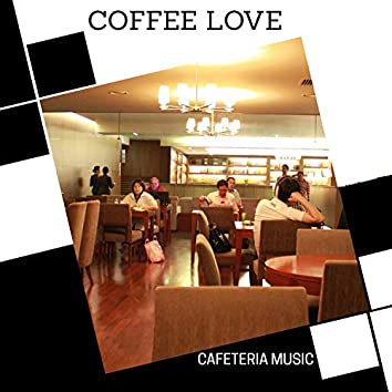 Coffee Love - Cafeteria Music